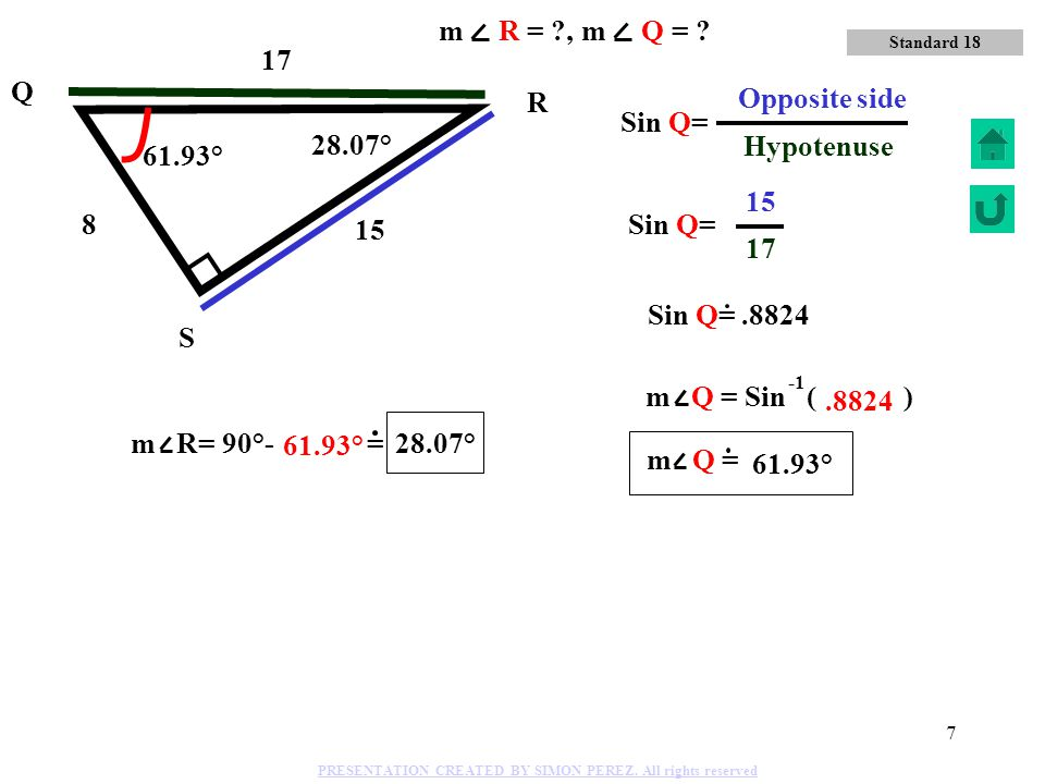 6 Y Z X 4 3 5 Tan X= 4 Adjacent 3 Opposite Side Tan X=.75 53.14° 36.86° m X = Tan ( ).75 36.86°.75 36.86° 53.14° Standard 18 m X = ? PRESENTATION CREA