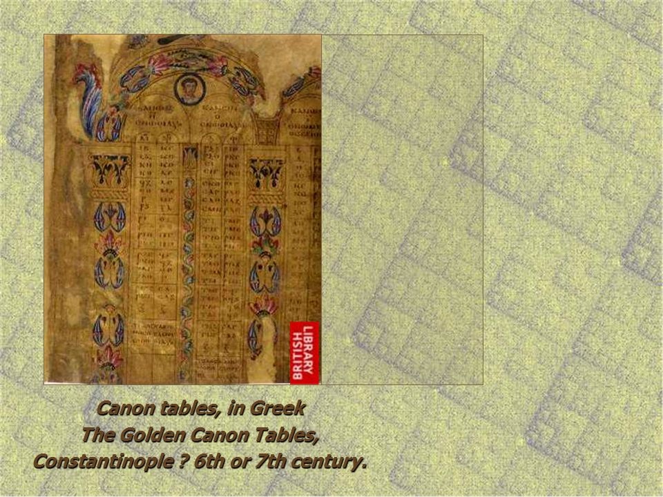 Canon tables, in Greek The Golden Canon Tables, Constantinople ? 6th or 7th century.
