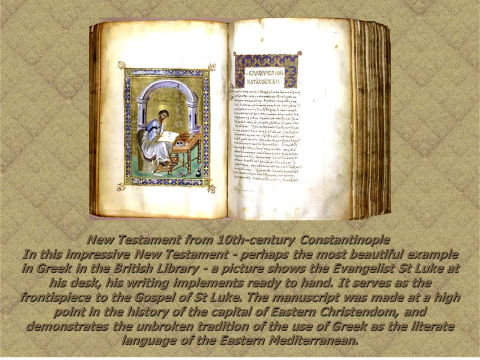 New Testament from 10th-century Constantinople In this impressive New Testament - perhaps the most beautiful example in Greek in the British Library -
