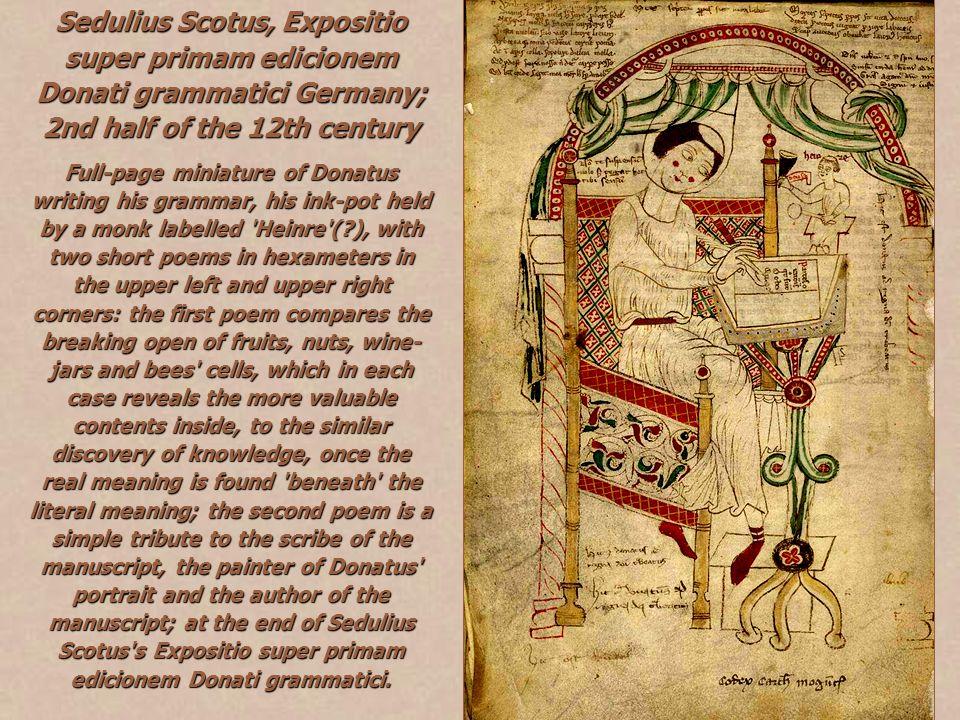 Sedulius Scotus, Expositio super primam edicionem Donati grammatici Germany; 2nd half of the 12th century Full-page miniature of Donatus writing his g