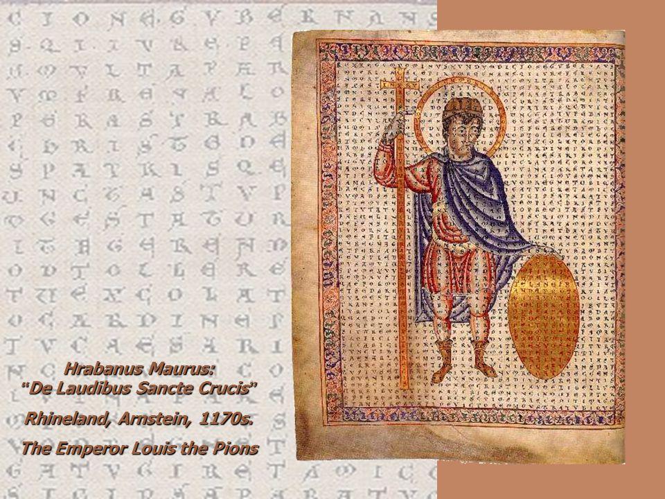 Hrabanus Maurus: De Laudibus Sancte Crucis Hrabanus Maurus: De Laudibus Sancte Crucis Rhineland, Arnstein, 1170s. The Emperor Louis the Pions