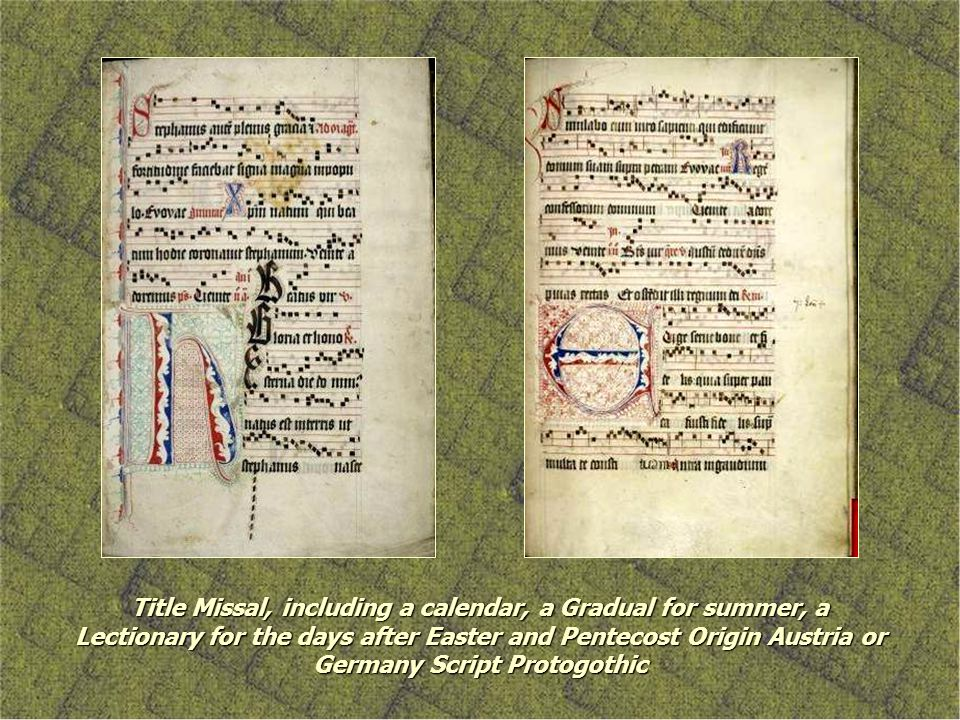 Title Missal, including a calendar, a Gradual for summer, a Lectionary for the days after Easter and Pentecost Origin Austria or Germany Script Protog