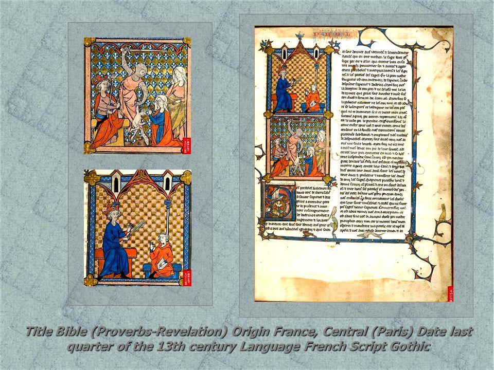 Title Bible (Proverbs-Revelation) Origin France, Central (Paris) Date last quarter of the 13th century Language French Script Gothic