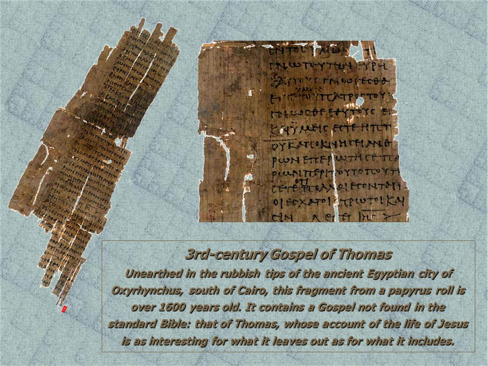 3rd-century Gospel of Thomas Unearthed in the rubbish tips of the ancient Egyptian city of Oxyrhynchus, south of Cairo, this fragment from a papyrus r