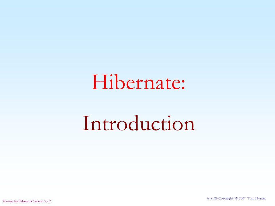 Java III--Copyright © 2007 Tom Hunter Written for Hibernate Version 3.2.2 Hibernate: Reading The Data We Just Inserted