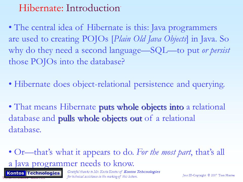 Java III--Copyright © 2007 Tom Hunter Written for Hibernate Version 3.2.2 Hibernate: Complete Example Looking a little further down in this class, we see the simple Hibernate execution sequence.