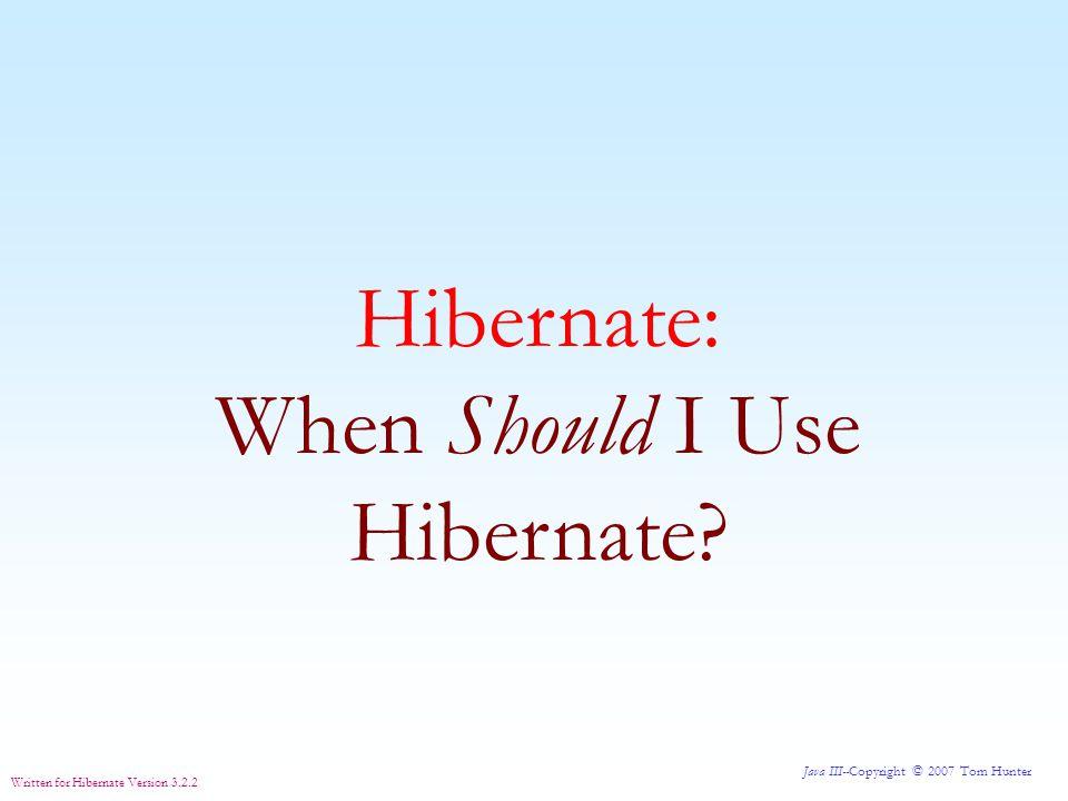 Java III--Copyright © 2007 Tom Hunter Written for Hibernate Version 3.2.2 Hibernate: Join On Several Tables Look at the HQL [ Hibernate Query Language ].
