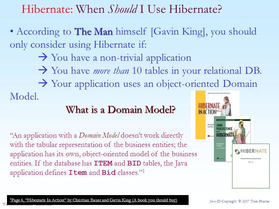 Java III--Copyright © 2007 Tom Hunter Written for Hibernate Version 3.2.2 Hibernate: Using A DataSource Here we will compare the two ways.