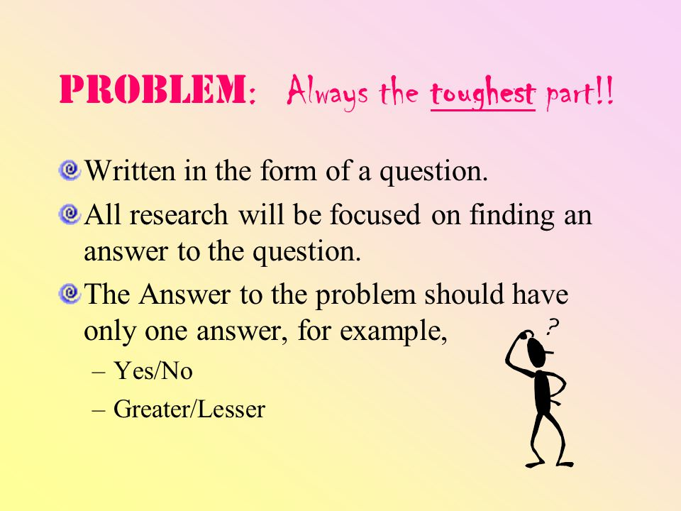 Problem : Always the toughest part!.Written in the form of a question.