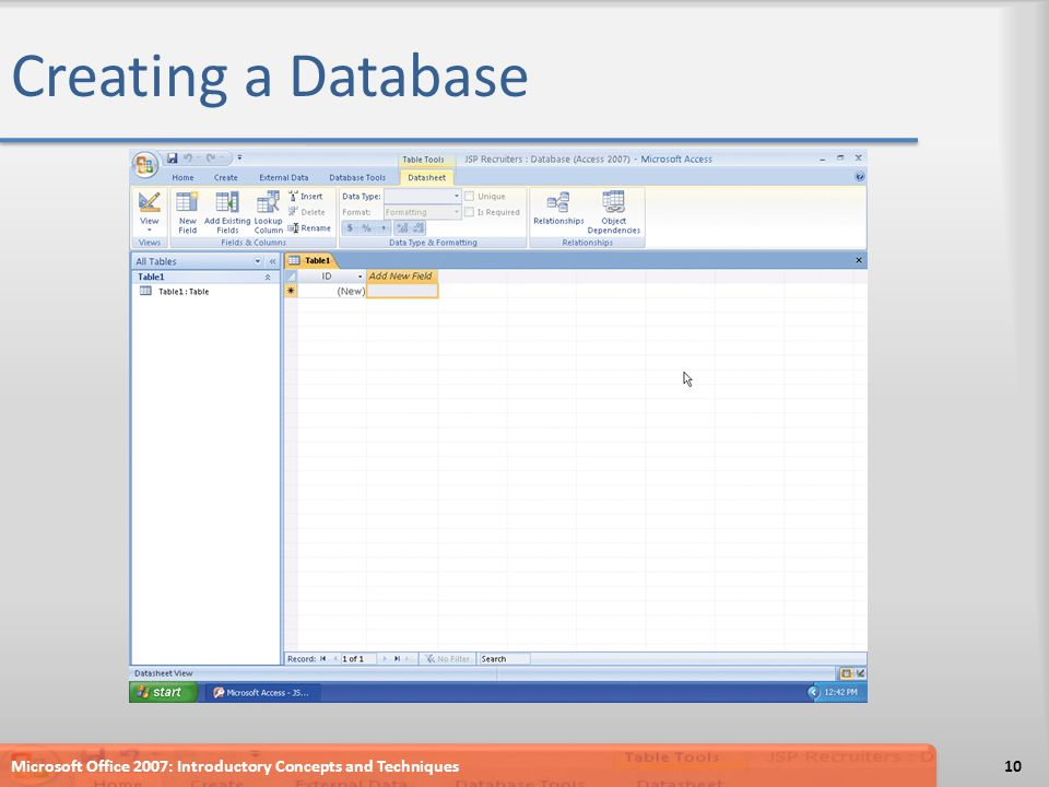 Creating a Database Microsoft Office 2007: Introductory Concepts and Techniques10
