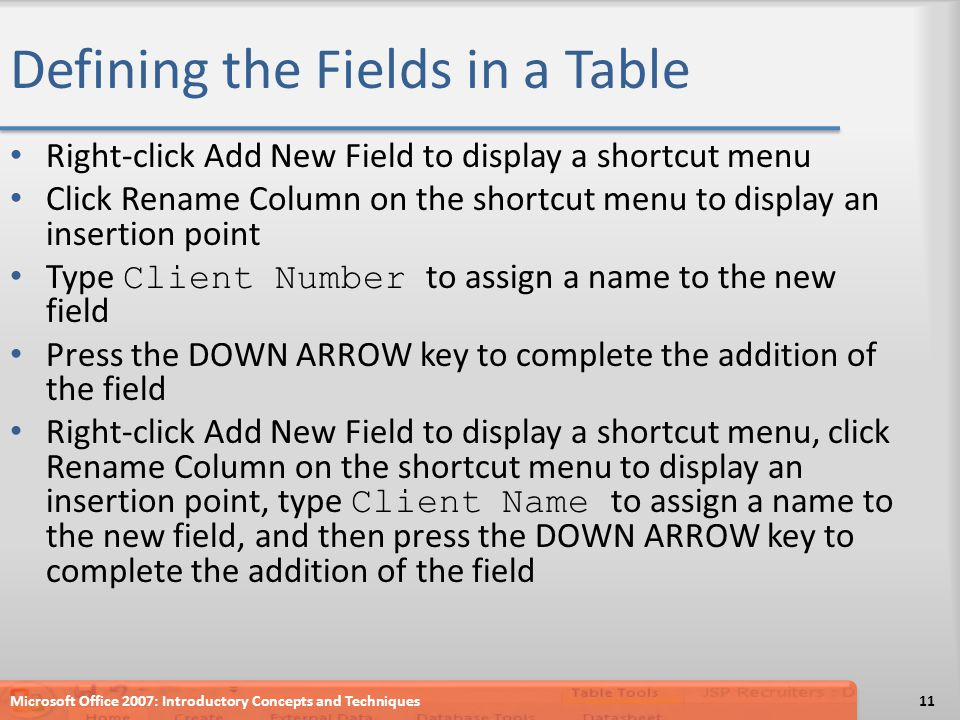 Defining the Fields in a Table Right-click Add New Field to display a shortcut menu Click Rename Column on the shortcut menu to display an insertion p