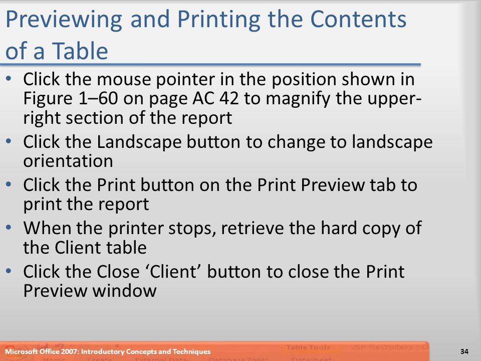 Previewing and Printing the Contents of a Table Click the mouse pointer in the position shown in Figure 1–60 on page AC 42 to magnify the upper- right