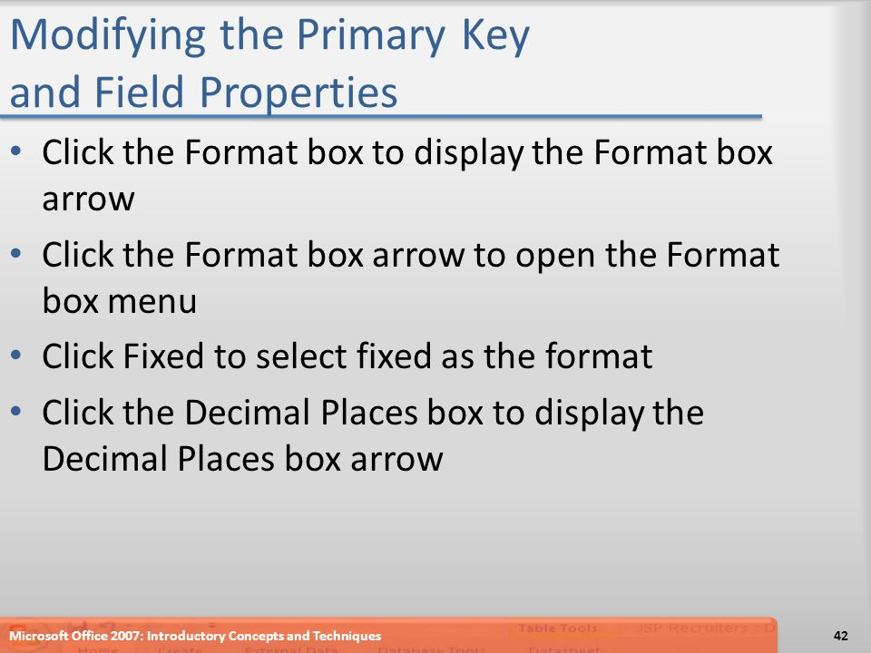 Modifying the Primary Key and Field Properties Click the Format box to display the Format box arrow Click the Format box arrow to open the Format box