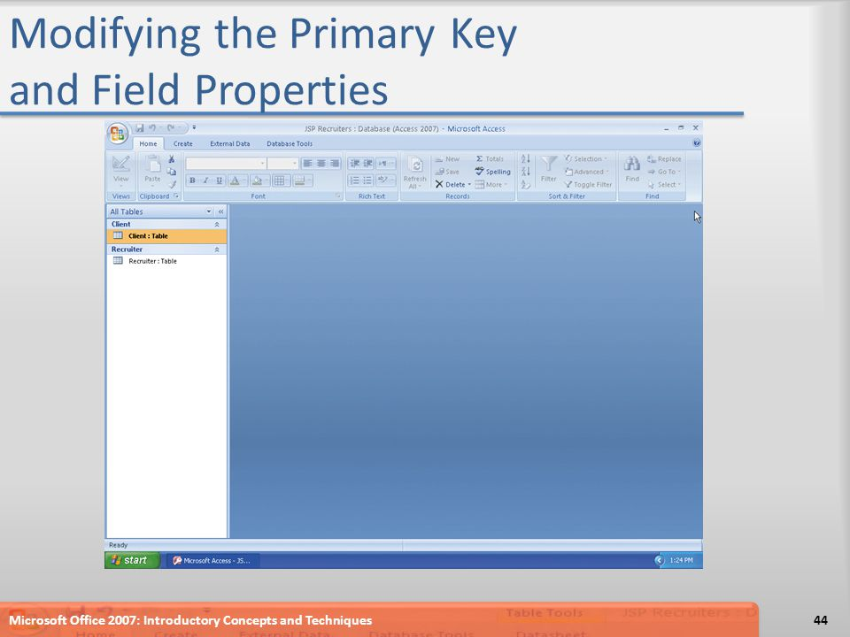 Modifying the Primary Key and Field Properties Microsoft Office 2007: Introductory Concepts and Techniques44
