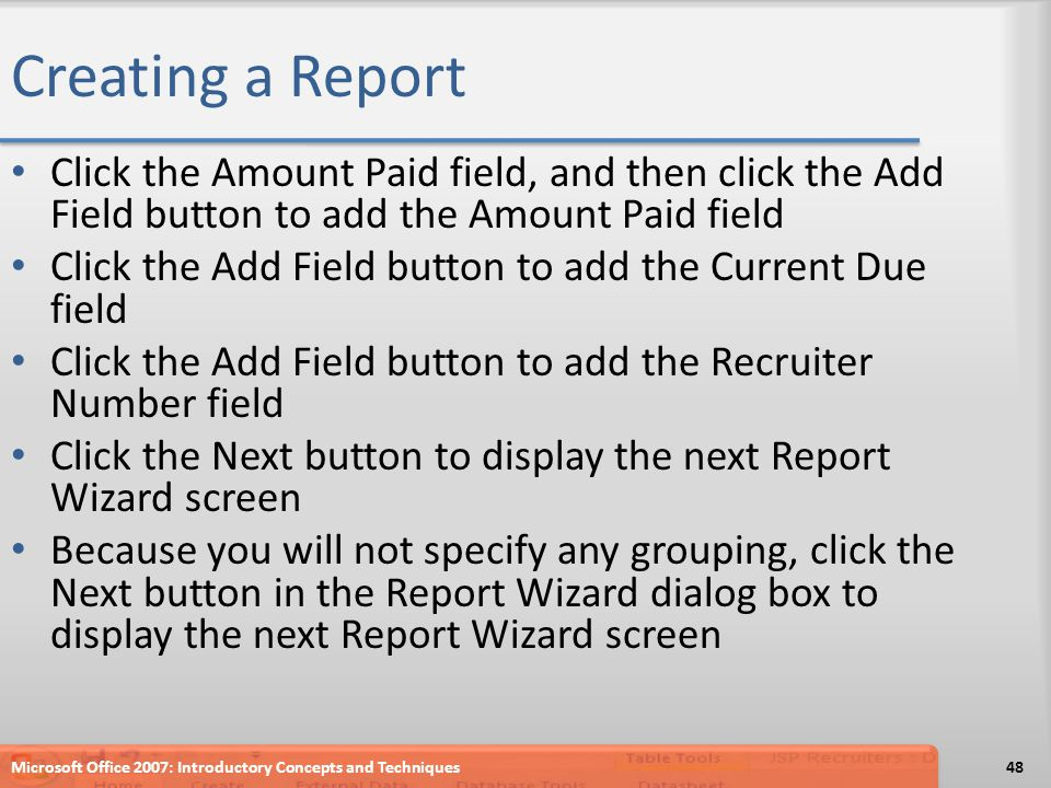 Creating a Report Click the Amount Paid field, and then click the Add Field button to add the Amount Paid field Click the Add Field button to add the