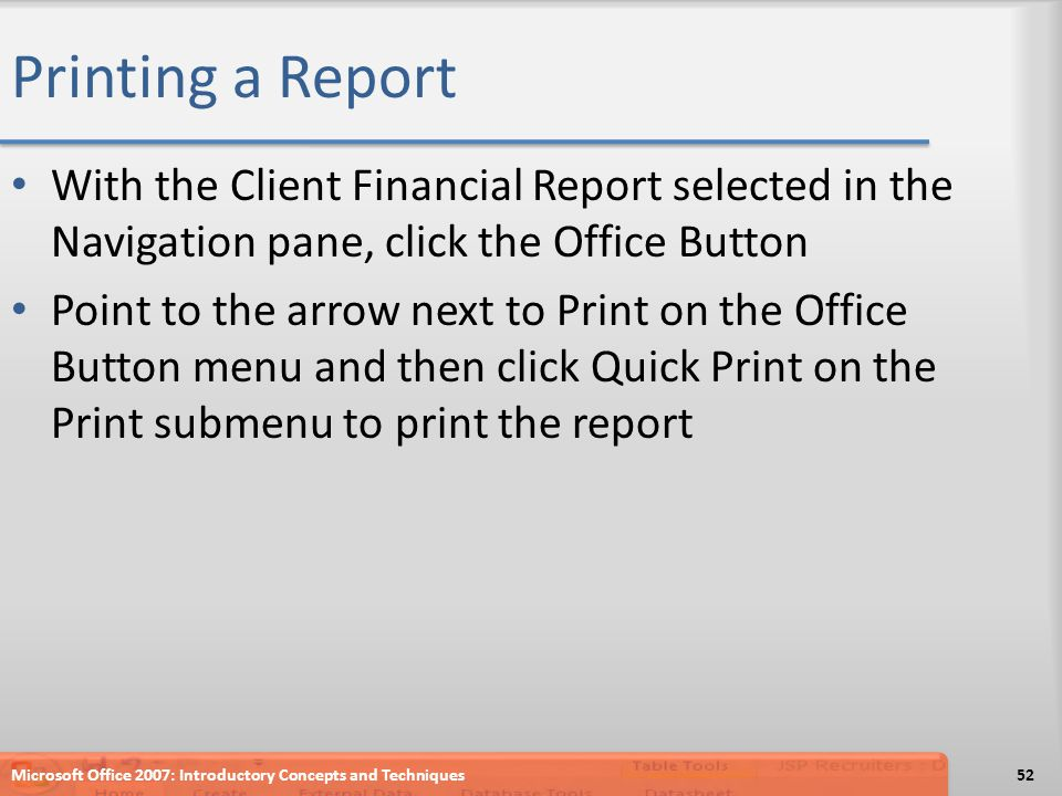 Printing a Report With the Client Financial Report selected in the Navigation pane, click the Office Button Point to the arrow next to Print on the Of