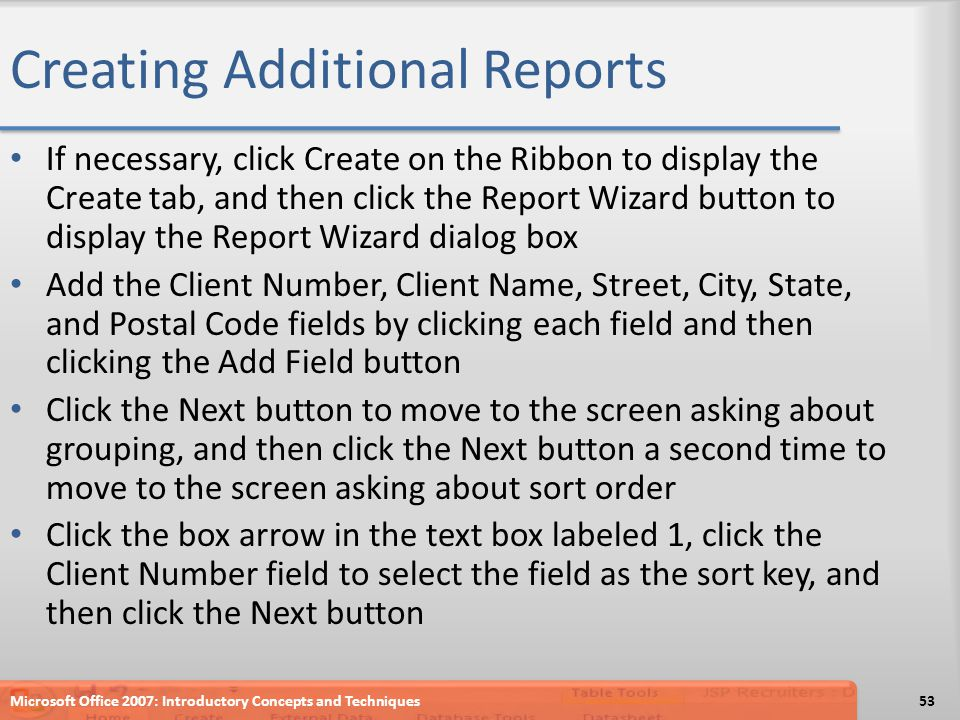 Creating Additional Reports If necessary, click Create on the Ribbon to display the Create tab, and then click the Report Wizard button to display the