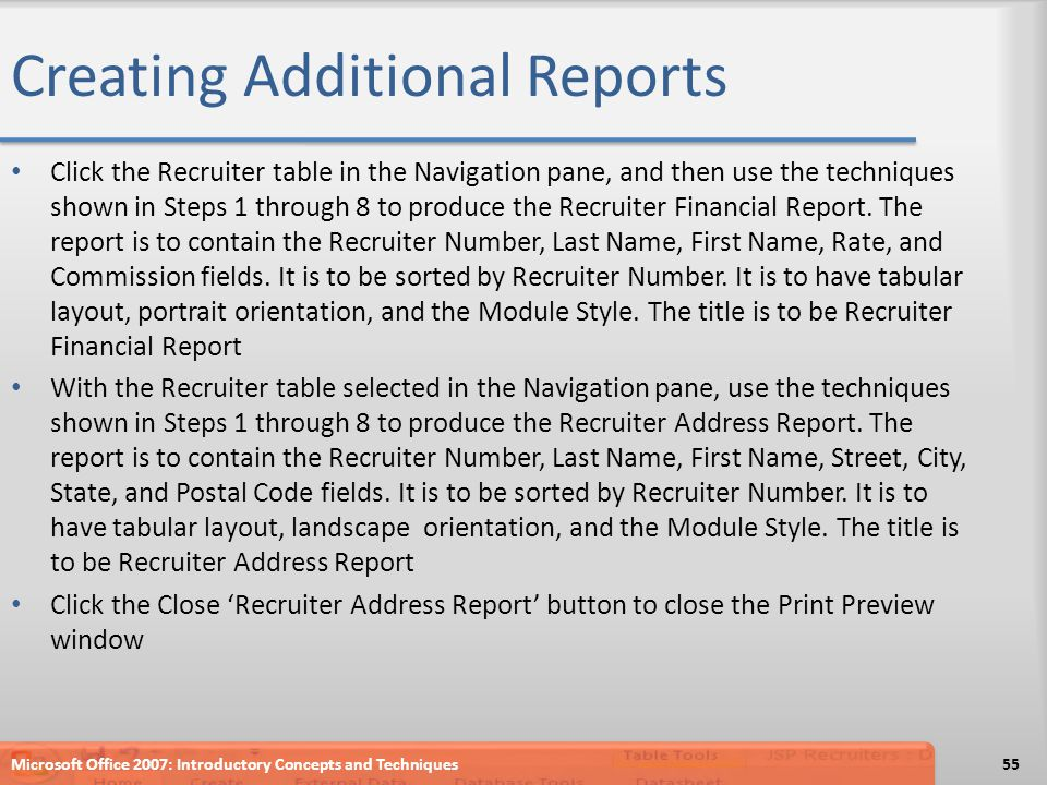 Creating Additional Reports Click the Recruiter table in the Navigation pane, and then use the techniques shown in Steps 1 through 8 to produce the Re