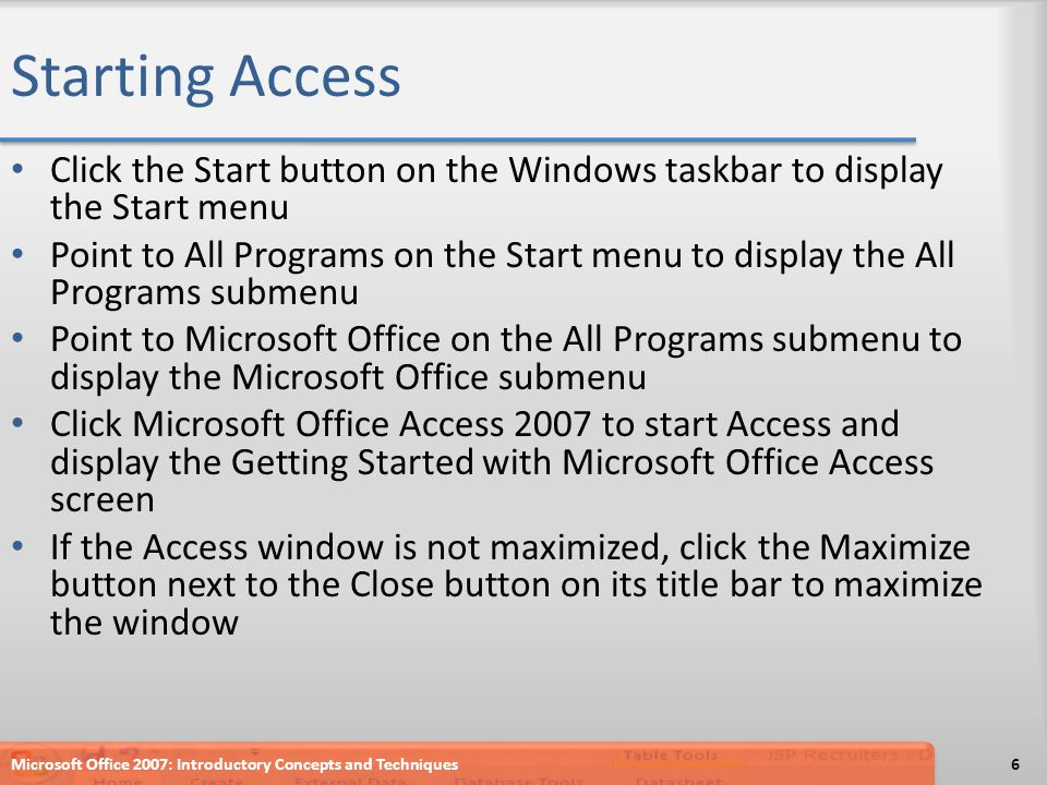 Starting Access Click the Start button on the Windows taskbar to display the Start menu Point to All Programs on the Start menu to display the All Pro