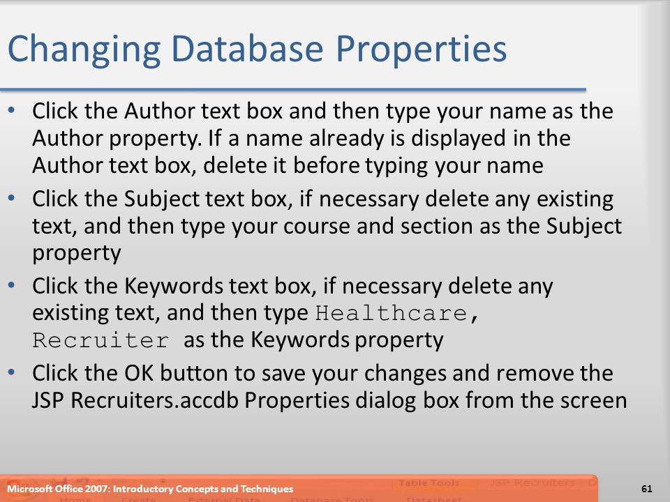 Changing Database Properties Click the Author text box and then type your name as the Author property. If a name already is displayed in the Author te