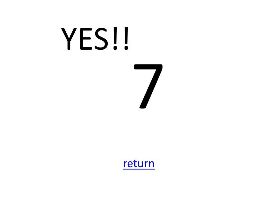 7 return YES!!