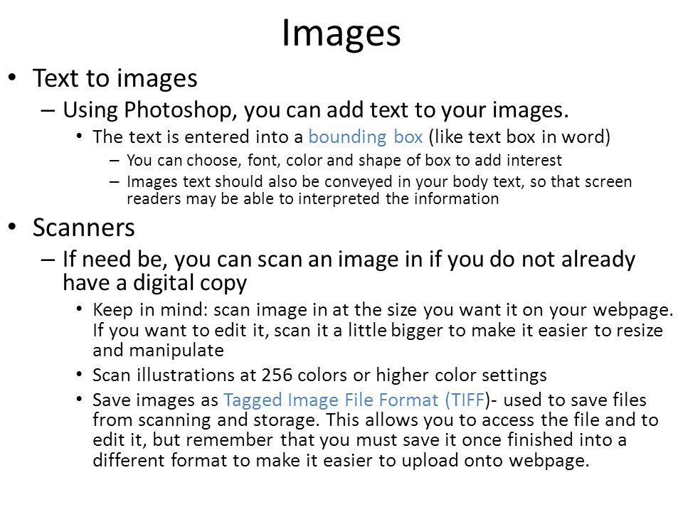 Images Text to images – Using Photoshop, you can add text to your images. The text is entered into a bounding box (like text box in word) – You can ch