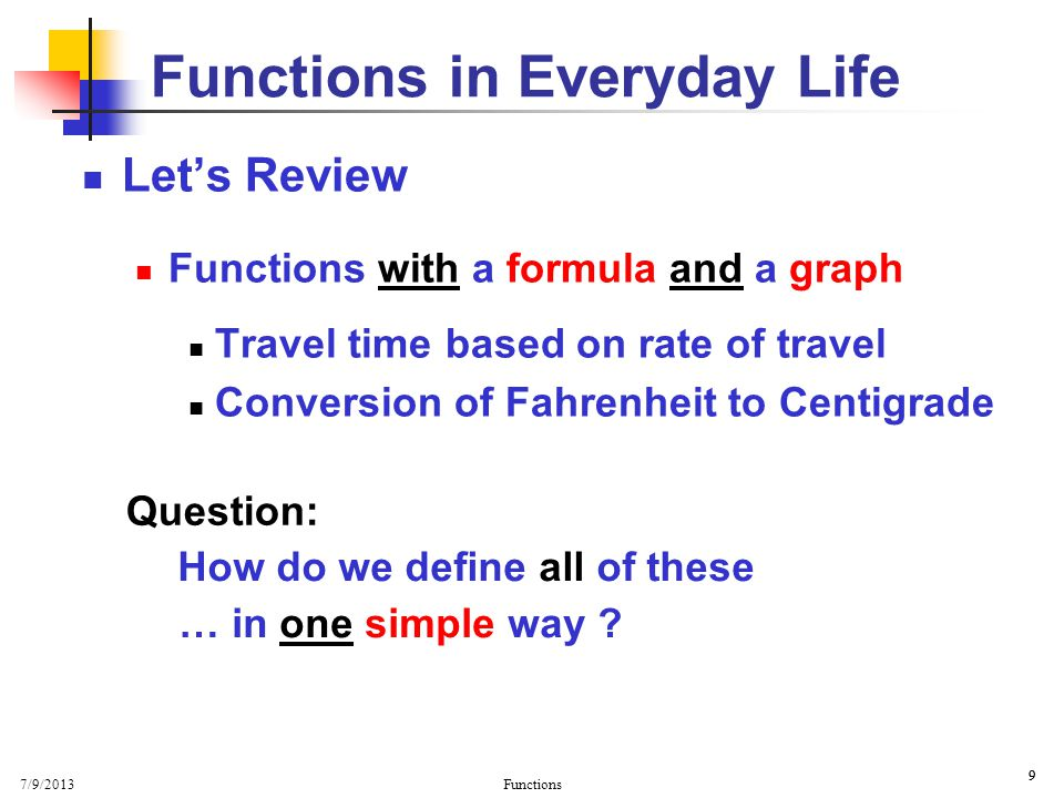 7/9/2013 Functions 20 Functions Function Alternate Definition (Textbook): A function is a relation in which each domain element is related to exactly one range element.