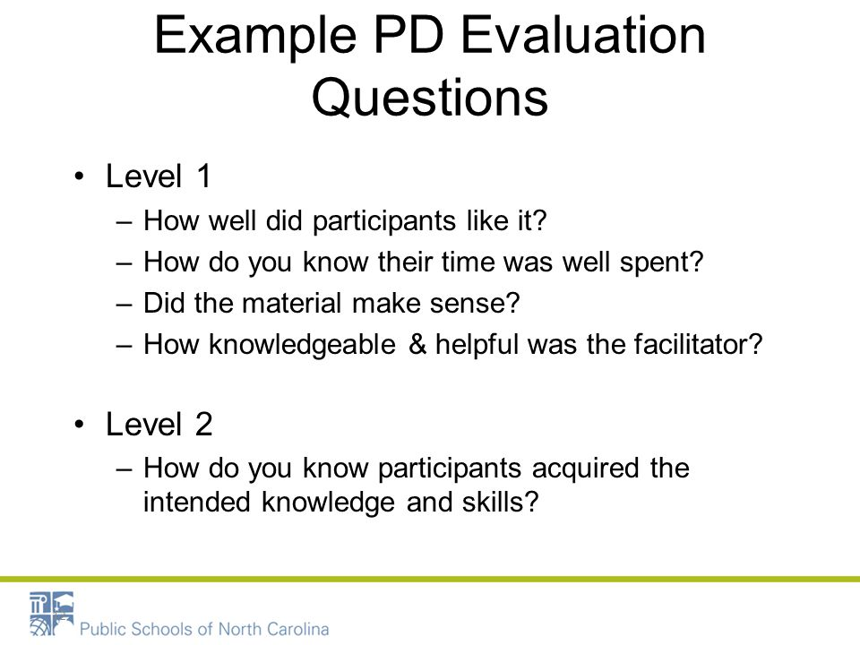 Example PD Evaluation Questions Level 1 –How well did participants like it.