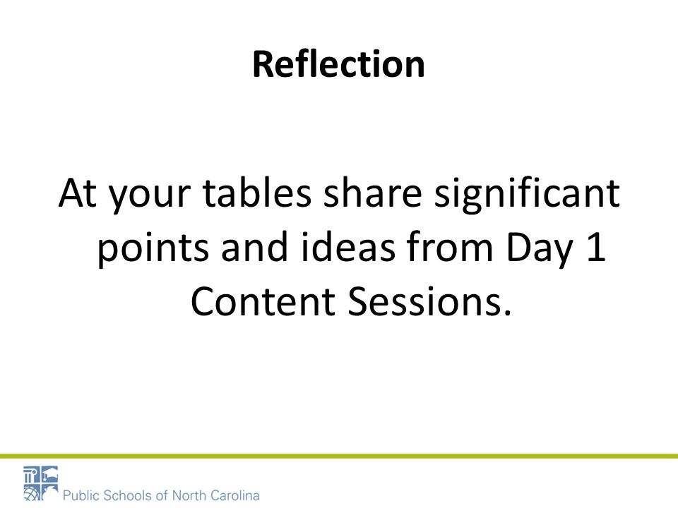 Reflection At your tables share significant points and ideas from Day 1 Content Sessions.