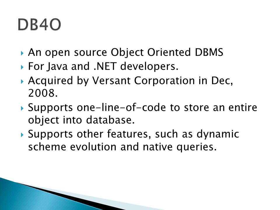 An open source Object Oriented DBMS For Java and.NET developers.