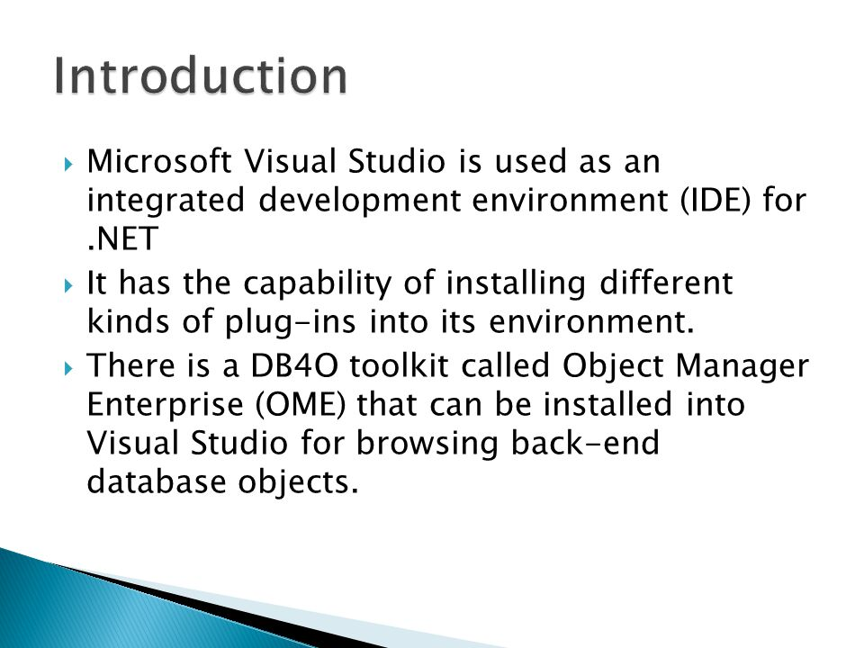Microsoft Visual Studio is used as an integrated development environment (IDE) for.NET It has the capability of installing different kinds of plug-ins into its environment.