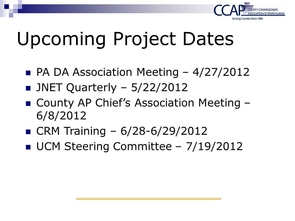 Upcoming Project Dates PA DA Association Meeting – 4/27/2012 JNET Quarterly – 5/22/2012 County AP Chiefs Association Meeting – 6/8/2012 CRM Training –