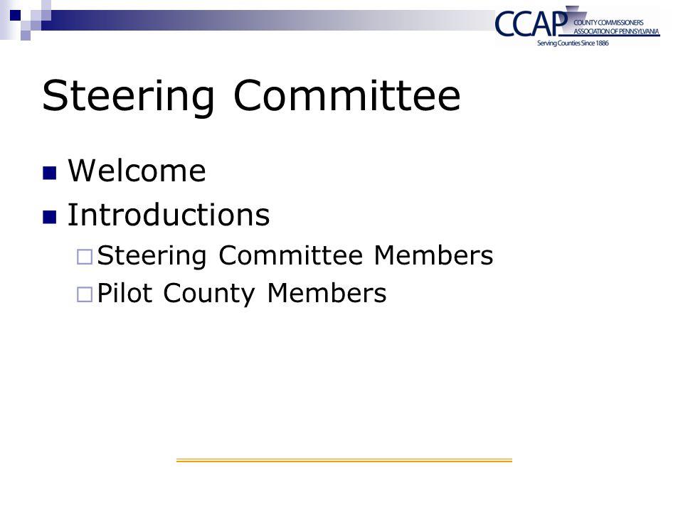 Steering Committee Welcome Introductions Steering Committee Members Pilot County Members