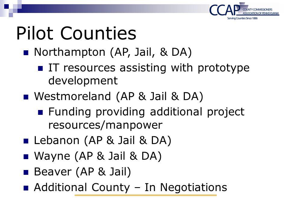 Pilot Counties Northampton (AP, Jail, & DA) IT resources assisting with prototype development Westmoreland (AP & Jail & DA) Funding providing addition