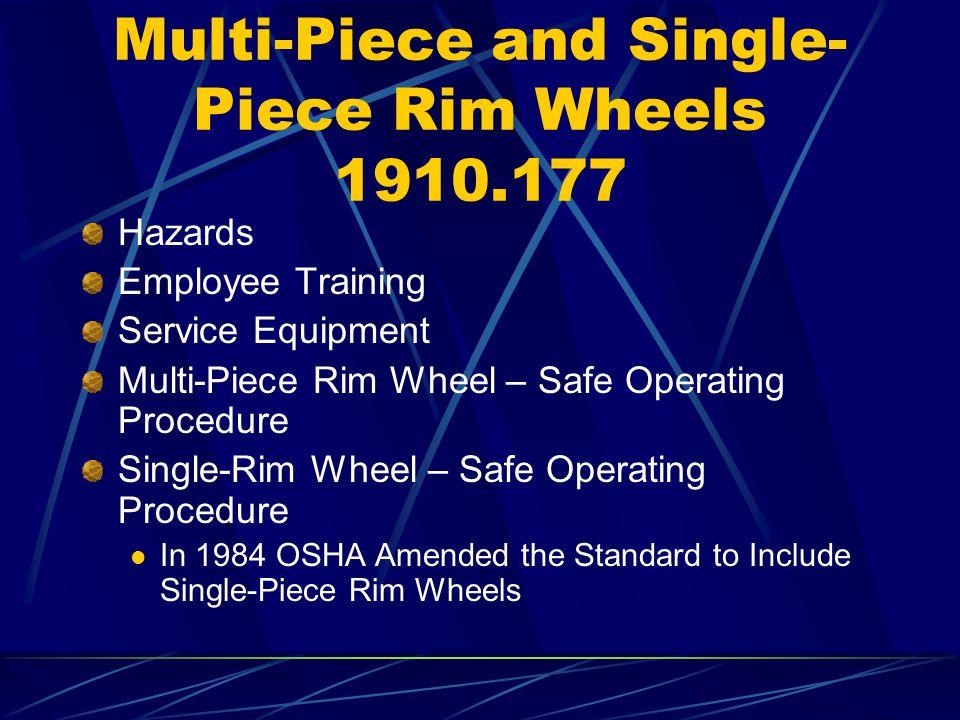 Multi-Piece and Single- Piece Rim Wheels 1910.177 Hazards Employee Training Service Equipment Multi-Piece Rim Wheel – Safe Operating Procedure Single-