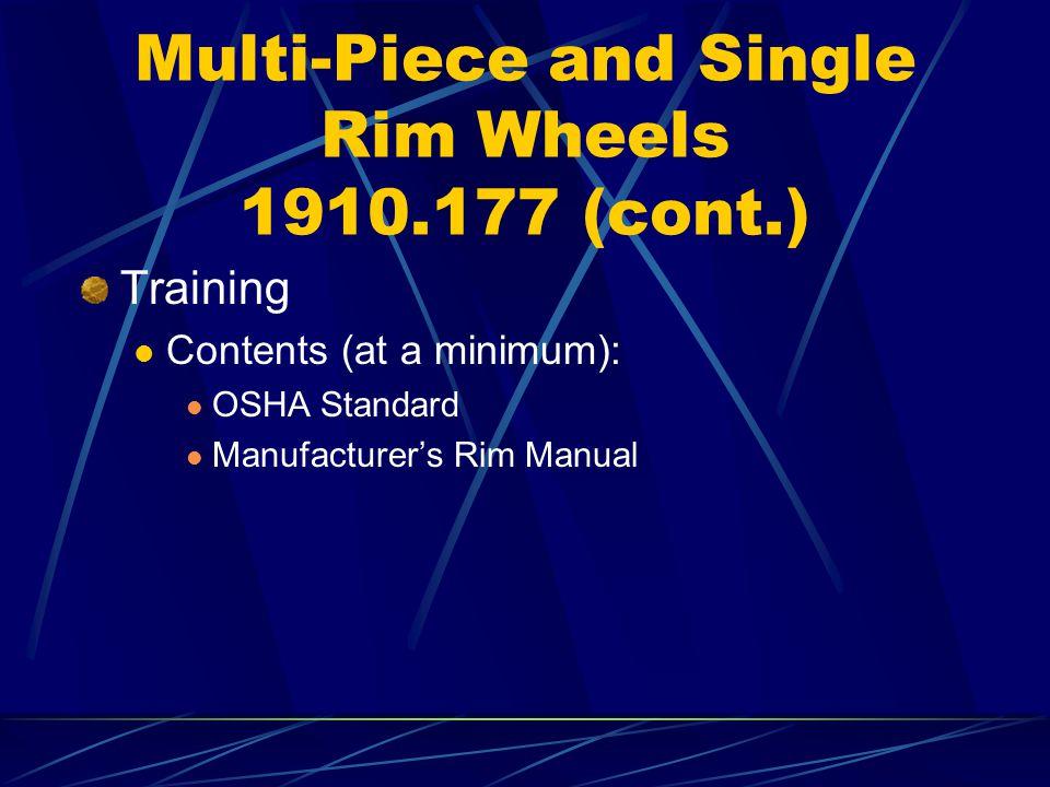 Multi-Piece and Single Rim Wheels 1910.177 (cont.) Training Contents (at a minimum): OSHA Standard Manufacturers Rim Manual