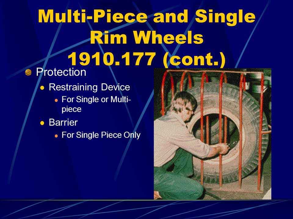 Multi-Piece and Single Rim Wheels 1910.177 (cont.) Protection Restraining Device For Single or Multi- piece Barrier For Single Piece Only