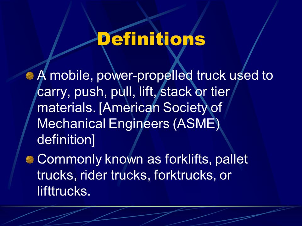 Definitions A mobile, power-propelled truck used to carry, push, pull, lift, stack or tier materials. [American Society of Mechanical Engineers (ASME)
