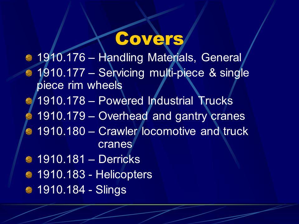 Covers 1910.176 – Handling Materials, General 1910.177 – Servicing multi-piece & single piece rim wheels 1910.178 – Powered Industrial Trucks 1910.179
