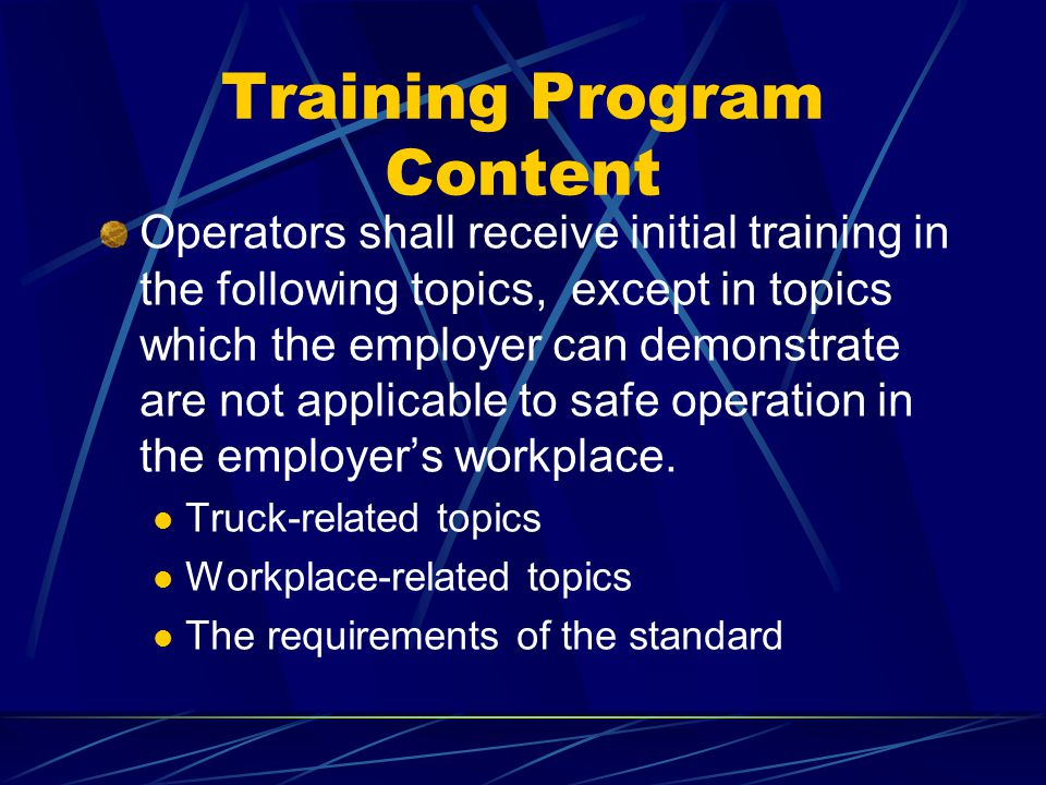 Training Program Content Operators shall receive initial training in the following topics, except in topics which the employer can demonstrate are not