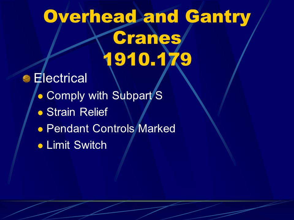 Overhead and Gantry Cranes 1910.179 Electrical Comply with Subpart S Strain Relief Pendant Controls Marked Limit Switch