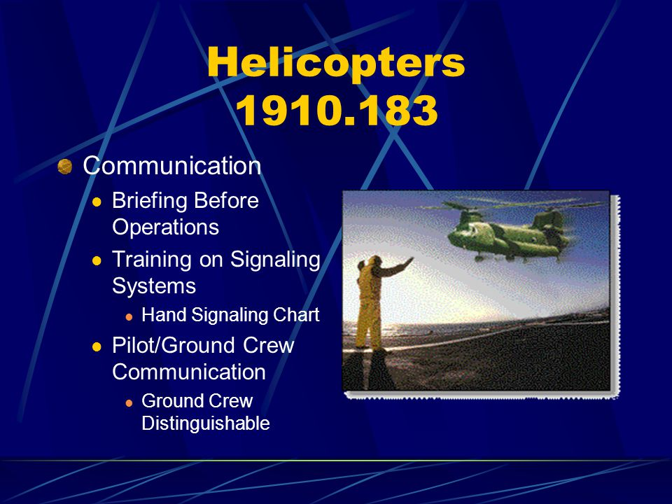 Helicopters 1910.183 Communication Briefing Before Operations Training on Signaling Systems Hand Signaling Chart Pilot/Ground Crew Communication Groun