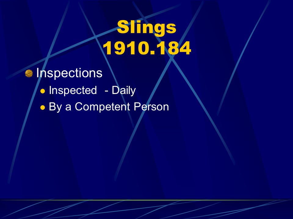 Slings 1910.184 Inspections Inspected - Daily By a Competent Person