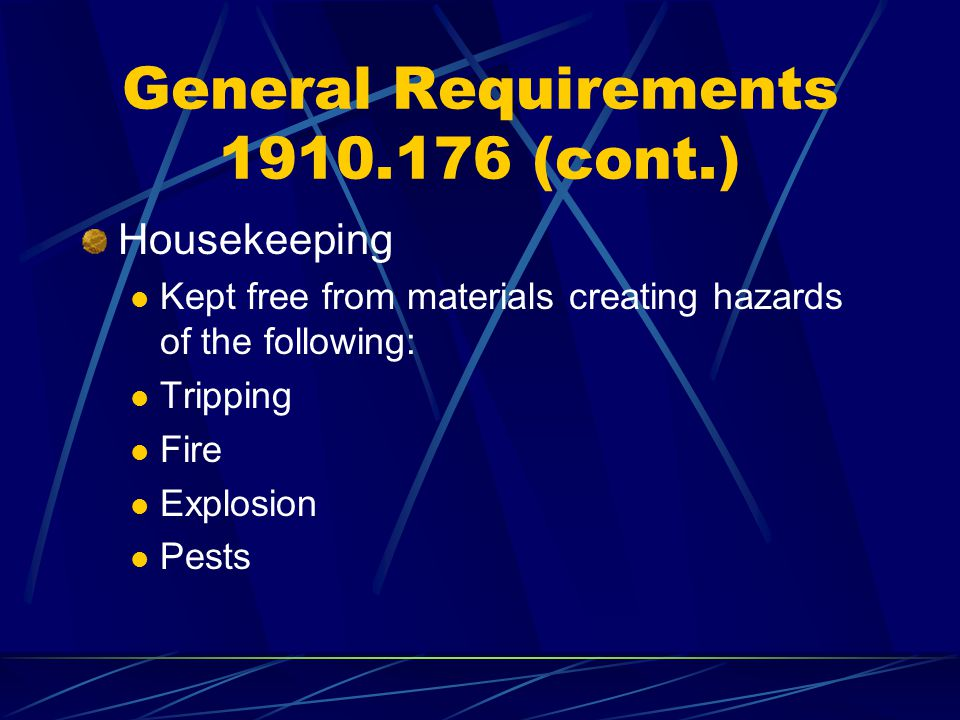 Housekeeping Kept free from materials creating hazards of the following: Tripping Fire Explosion Pests