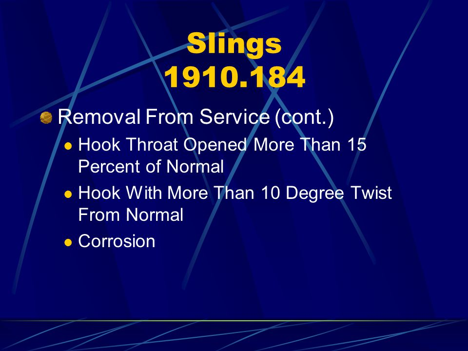 Slings 1910.184 Removal From Service (cont.) Hook Throat Opened More Than 15 Percent of Normal Hook With More Than 10 Degree Twist From Normal Corrosi