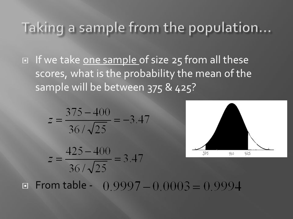 If we take one sample of size 25 from all these scores, what is the probability the mean of the sample will be between 375 & 425.