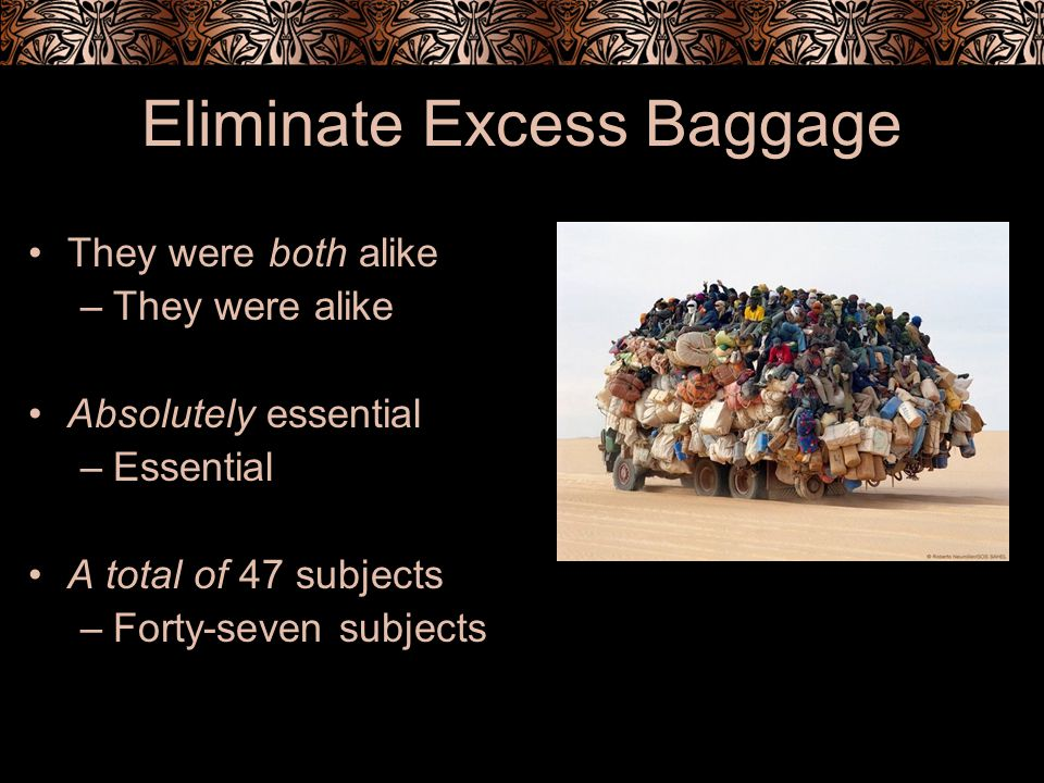 Eliminate Excess Baggage They were both alike –They were alike Absolutely essential –Essential A total of 47 subjects –Forty-seven subjects