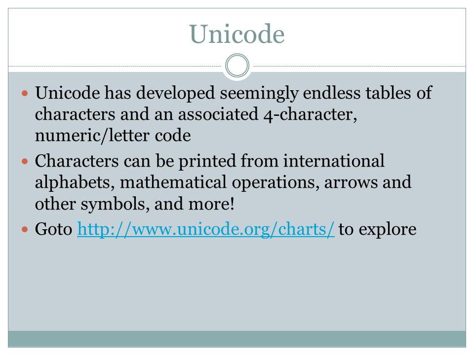 Unicode Unicode has developed seemingly endless tables of characters and an associated 4-character, numeric/letter code Characters can be printed from international alphabets, mathematical operations, arrows and other symbols, and more.