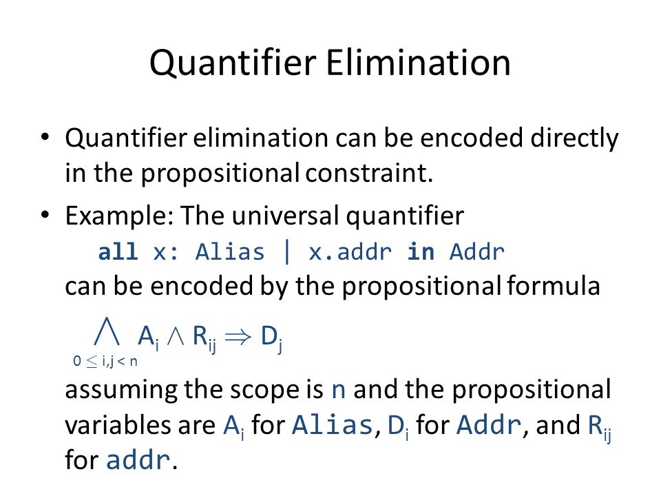 Quantifier Elimination Quantifier elimination can be encoded directly in the propositional constraint.