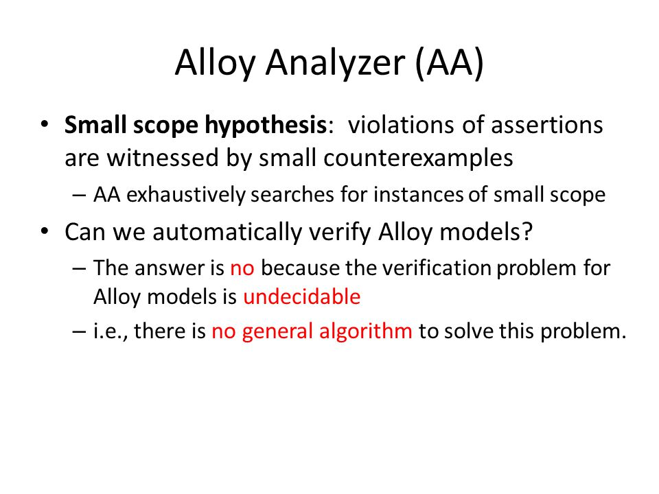 From Alloy Models to SAT and Back AA is actually a compiler – First, the alloy model is translated to a single Alloy constraint, which is called the analysis constraint.